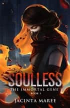 Soulless - The Immortal Gene Trilogy, #1 ebook by Jacinta Maree