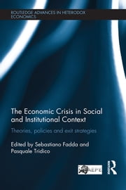 The Economic Crisis in Social and Institutional Context - Theories, Policies and Exit Strategies ebook by Sebastiano Fadda, Pasquale Tridico