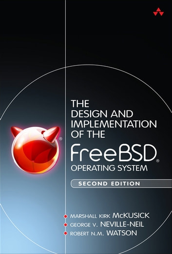 The Design and Implementation of the FreeBSD Operating System ebook by Marshall Kirk McKusick,George V. Neville-Neil,Robert N.M. Watson