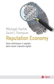 Reputation economy - Come ottimizzare il capitale delle nostre impronte digitali ebook by Michael Fertik, David C. Thompson