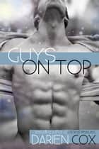Guys On Top ebook by Darien Cox
