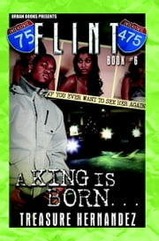 Flint 6: A King is Born ebook by Treasure Hernandez