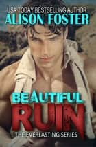 Beautiful Ruin - Everlasting Series, #1 ebook by Alison Foster