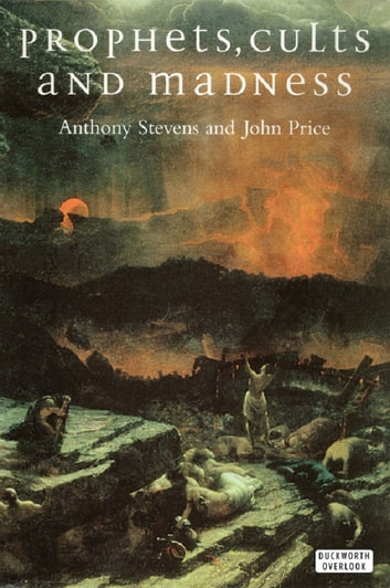 Prophets, Cults and Madness ebook by Anthony Stevens,John Price