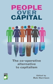 People Over Capital - The Co-operative Alternative to Capitalism ebook by