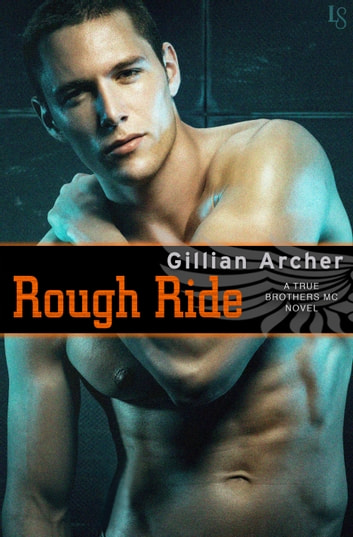 Rough Ride - A True Brothers MC Novel ebook by Gillian Archer