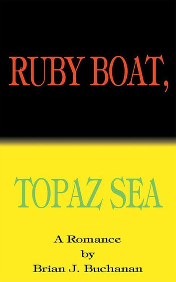 Ruby Boat, Topaz Sea ebook by Brian J. Buchanan