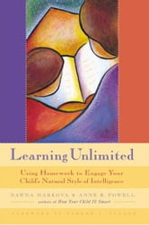 Learning Unlimited: Using Homework To Engage Your Child's Natural Style Of Intelligence ebook by Dawna Markova,Parker J. Palmer