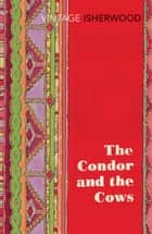 The Condor and the Cows ebook by Christopher Isherwood
