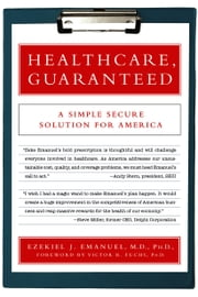 Healthcare, Guaranteed - A Simple, Secure Solution for America ebook by Victor Fuchs,Ezekiel J. Emanuel