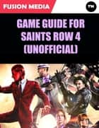 Game Guide for Saints Row 4 (Unofficial) ebook by Fusion Media