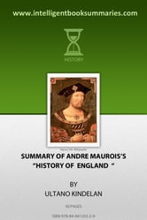 Summary of Andre Maurois's A History of England ebook by Ultano Kindelan Everett