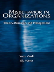 Misbehavior in Organizations - Theory, Research, and Management ebook by Yoav Vardi,Yoav Vardi,Ely Weitz,Ely Weitz