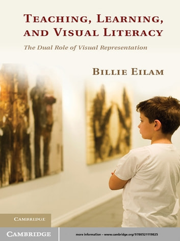 Teaching, Learning, and Visual Literacy - The Dual Role of Visual Representation ebook by Billie Eilam