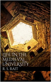 Life in the Medieval University ebook by Robert S. Rait