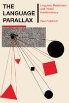 The Language Parallax ebook by Paul Friedrich