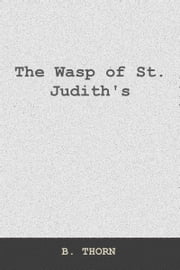 The Wasp of St. Judith's ebook by B Thorn