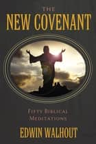 The New Covenant ebook by Edwin Walhout