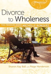 Divorce to Wholeness ebook by Michelle Borquez,Sharon Kay Ball,Paige Henderson