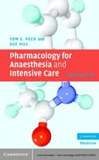 Pharmacology for Anaesthesia and Intensive Care ebook by Tom E. Peck, Sue Hill