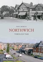 Northwich Through Time ebook by Paul Hurley