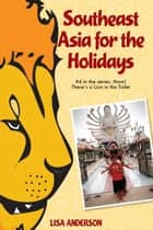 Southeast Asia for the Holidays, Part 4: Mom! There's a Lion in the Toilet ebook by Lisa Anderson