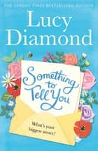 Something to Tell You ebook by Lucy Diamond