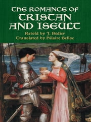 The Romance of Tristan and Iseult ebook by J. Bédier,Hilaire Belloc