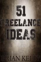 51 Freelance Ideas ebook by Brian Kelly