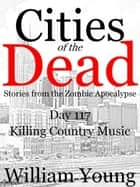 Killing Country Music (Cities of the Dead) ebook by William Young