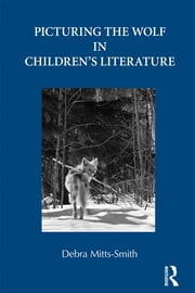 Picturing the Wolf in Children's Literature ebook by Debra Mitts-Smith
