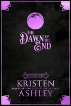 The Dawn of the End ebook by Kristen Ashley