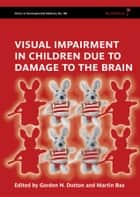 Visual Impairment in Children due to Damage to the Brain ebook by Gordon Dutton,Martin Bax