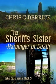 The Sheriff's Sister: Harbinger of Death ebook by Chris G. Derrick