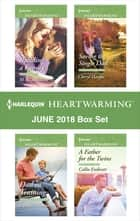 Harlequin Heartwarming June 2018 Box Set - Building a Family\Dad in Training\Saving the Single Dad\A Father for the Twins ebook by M. K. Stelmack, Callie Endicott, Cynthia Thomason,...