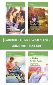 Harlequin Heartwarming June 2018 Box Set - Building a Family\Dad in Training\Saving the Single Dad\A Father for the Twins ebook by M. K. Stelmack, Cynthia Thomason, Cheryl Harper,...