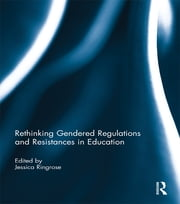 Rethinking Gendered Regulations and Resistances in Education ebook by Jessica Ringrose