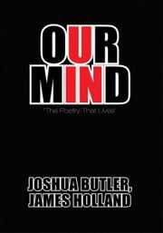 "Our Mind - ""The Poetry That Lives"" ebook by Joshua Butler; James Holland"