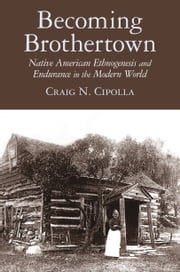 Becoming Brothertown - Native American Ethnogenesis and Endurance in the Modern World ebook by Craig N. Cipolla