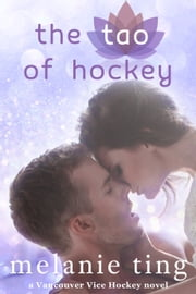 The Tao of Hockey - Vancouver Vice Hockey 1 ebook by Melanie Ting