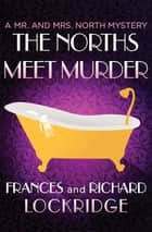 The Norths Meet Murder ebook by Frances Lockridge, Richard Lockridge