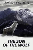 The Son of the Wolf ebook by London, Jack