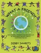 What a Friend! ebook by Debby Saarits