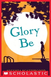 Glory Be ebook by Augusta Scattergood