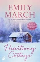 Heartsong Cottage: Eternity Springs 10 - A heartwarming, uplifting, feel-good romance series ebook by Emily March