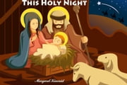 This Holy Night (The Birth of Jesus): Bible Stories ebook by Margaret Kincaid