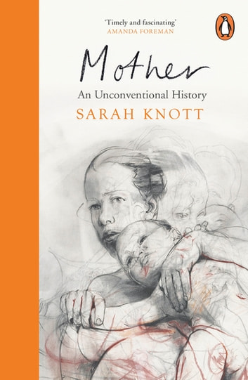 Mother - An Unconventional History ebook by Sarah Knott
