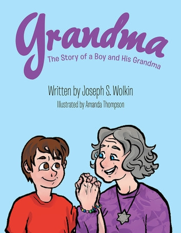 Grandma - The Story of a Boy and His Grandma ebook by Joseph S. Wolkin
