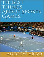 The Best Things About Sports Games ebook by Andrew Argo