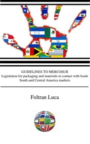 GUIDELINES TO MERCOSUR Legislation for packaging and materials in contact with food - South and Central America ebook by Foltran Luca